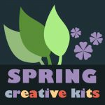 Spring Creative Kits with image of plants and flowers