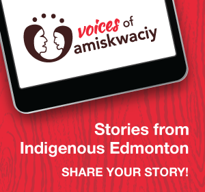 <p>Voices of Amiskwaciy - a new digital public space to create, share, discover and celebrate local Indigenous content online. Share your story! </p>