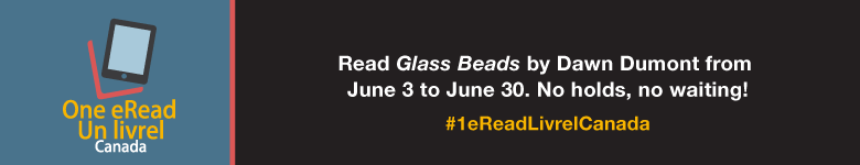 Read Glass Beads by Dawn Dumont from June 3 to June 30. No holds, no waiting!