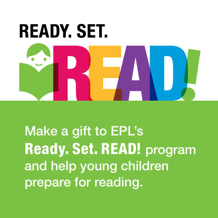 Make a gift to EPL's Ready. Set. READ! program and help young children prepare for reading.