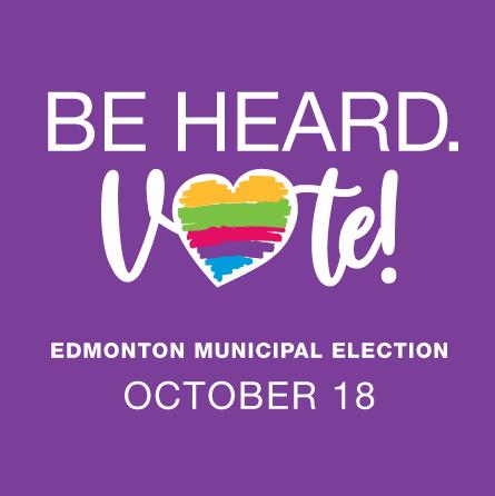 Be heard. Vote! Edmonton Municipal Election October 18
