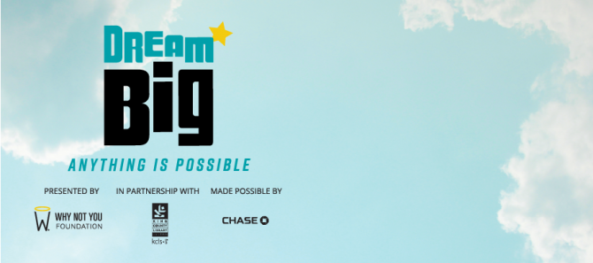 Dream Big Anything is possible. Presented by Why Not You Foundation in partnership with KCLS and made possible by Chase