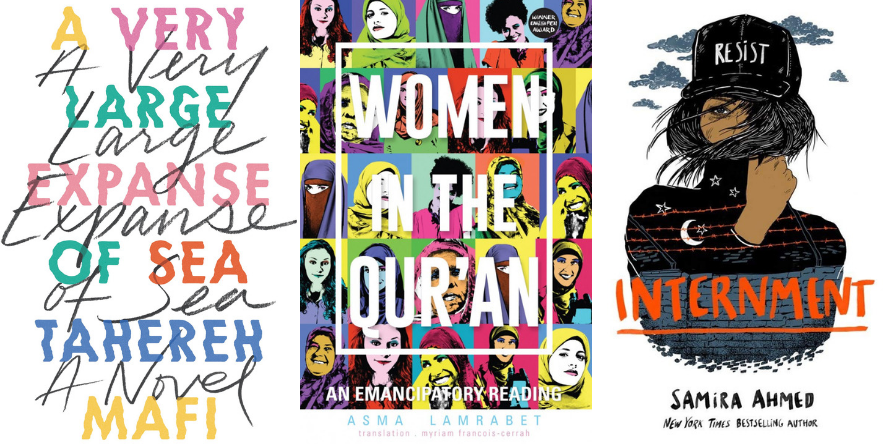 A Very Large Expanse of Sea a novel by Tahereh Mafi; Woman in the Qur'an by Asma Lamrabet; and Internment by Samira Ahmed