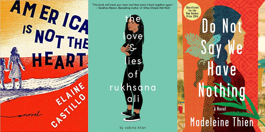 America is Not the Heart a novel by Elaine Castillo; The Love & Lies of Rukhsana Ali a novel by Sabina Khan; and Do Not Say We Have Nothing a novel by Madeleine Thien