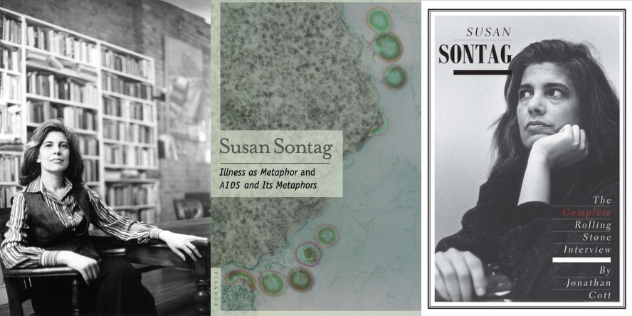 Susan Sontag: Illness as Metaphor and AIDS and Its Metaphors ; Susan Sontag: The Complete Rolling Stones Interview by Jonathan Cott