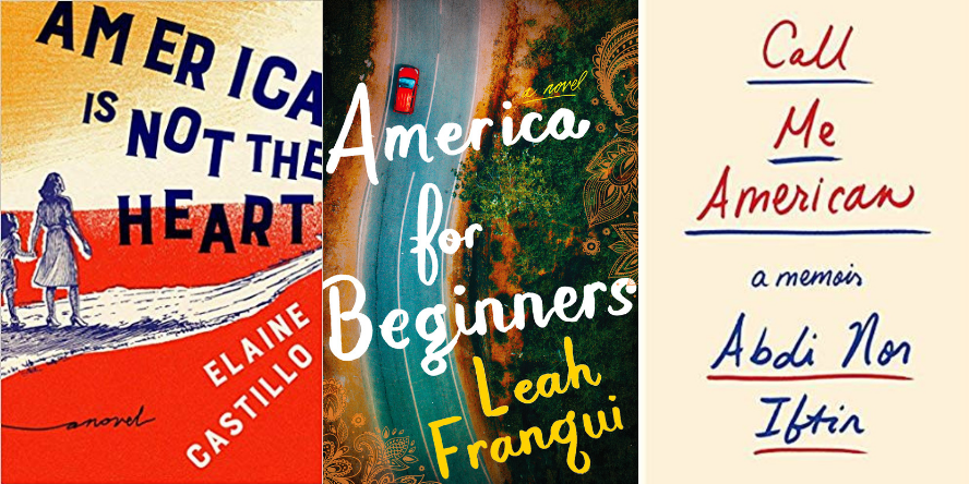 America is Not the Heart a novel by Elaine Castillo; America for Beginners a novel by Leah Franqui; and Call Me American a memoir by Abdi Nor Iftin