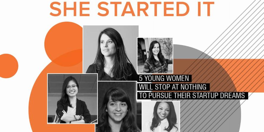 She Started It: 5 Young Women Will Stop At Nothing To Pursue Their Startup Dreams. New Hope Film Festival 2016, BFF 2016, Mill Valley Film Festival 2016, GLOBEDOCS Film Festival 2016 Official Selection The Boston Globe