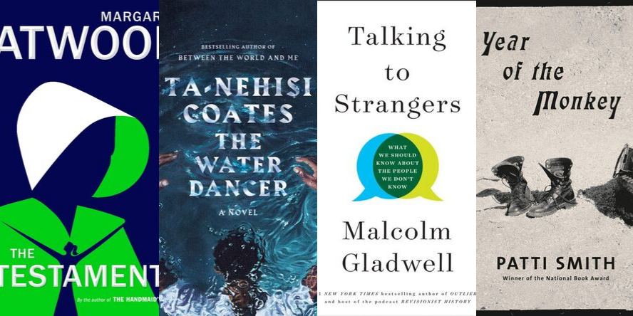 The Testament by Margaret Atwood, The Water Dancer by Ta Nehisi-Coates, Talking to Strangers by Malcolm Gladwell, and Year of the Monkey by Patti Smith