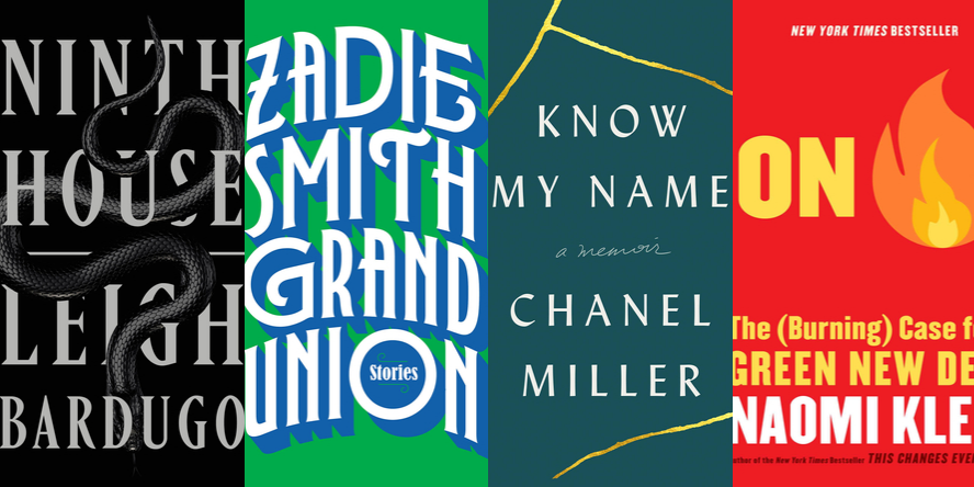 Ninth House by Leigh Bardugo, Grand Union by Zadie Smith, Know My Name by Chanel Miller, and On Fire by Naomi Klein