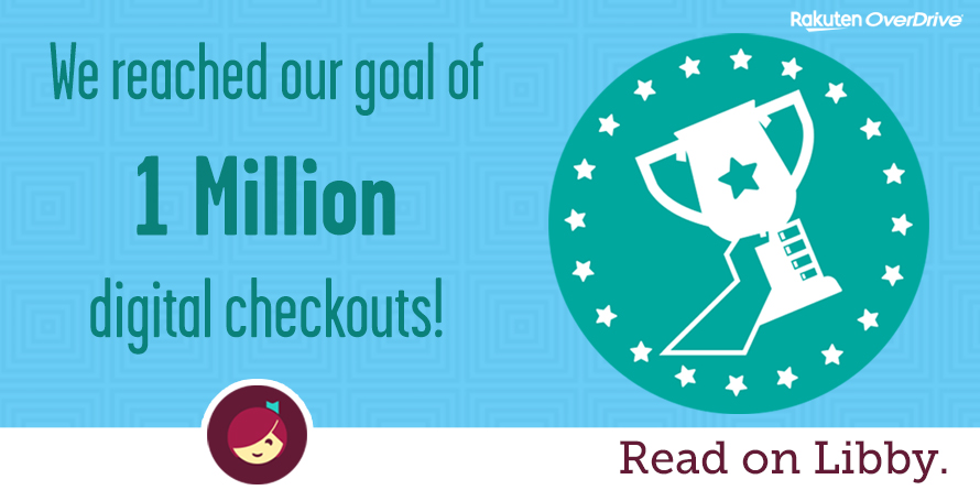 We reached our goal of 1 million digital checkouts! Read on Libby from Rakuten OverDrive.