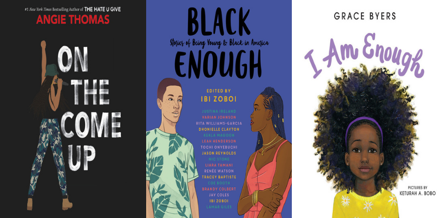 Black Enough by Ibi Zoboi and Tracey Baptiste, On the Come Up by Angie Thomas and Bahni Turpin, and I Am Enough by Grace Byers and Keturah A. Bobo