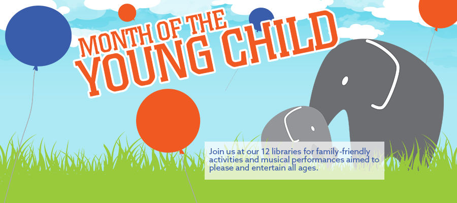 Month of the Young Child - Join us at our 12 libraries for family-friendly activities and musical performances aimed to please and entertain all ages.