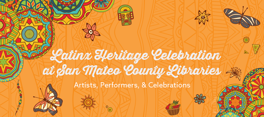 Latinx Heritage Celebration at San Mateo County Libraries.