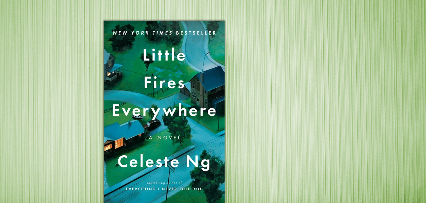 Little Fires Everywhere by Celeste Ng.