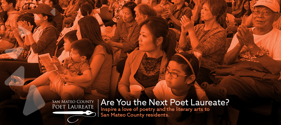 Are You the Next Poet Laureate? Inspire a love of poetry and the literary arts to San Mateo County residents.