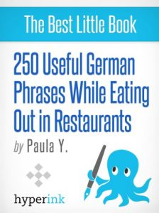 250 Useful German Phrases for Eating Out in Restaurants by Paula Y.