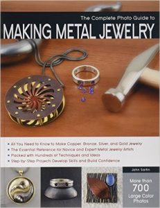 The Complete Photo Guide to Making Metal Jewelry by John Sartin