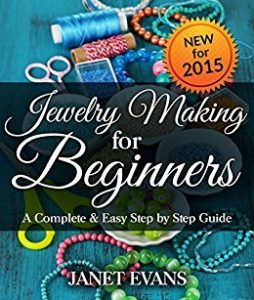 Jewelry Making For Beginners by Janet Evans