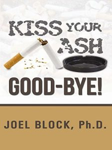 Kiss Your Ash Good-Bye! by Joel Block, Ph.D.