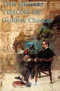 The Dream Visions of Geoffrey Chaucer by Geoffrey Chaucer