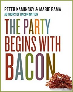 The Party Begins with Bacon by Peter Kaminsky, Marie Rama