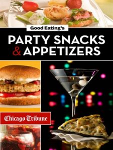Good Eating's Party Snacks and Appetizers by Chicago Tribune Staff