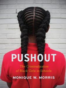Pushout: The Criminalization of Black Girls in Schools by Monique W. Morris