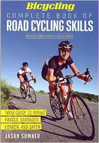 Bicycling Complete Book of Road Cycling Skills by Jason Sumner