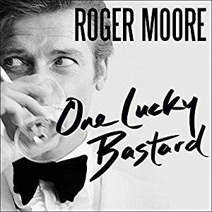 One Lucky Bastard - Sir Roger Moore