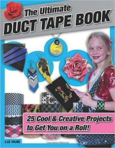 The Ultimate Duct Tape Book by Liz Hum