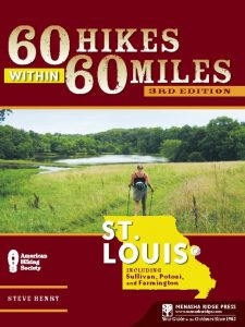 St. Louis 60 Hikes Within 60 Miles by Steve Henry