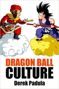 Dragon Ball Culture Volume 1 by Derek Padula