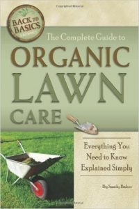 The Complete Guide to Organic Lawn Care by Sandy Baker