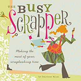 The Busy Scrapper by Courtney Walsh