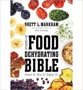 The Food Dehydrating Bible by Brett L. Markham