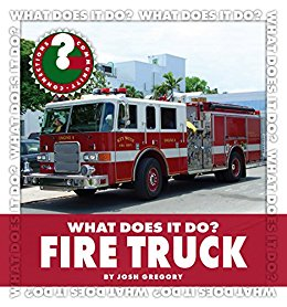 What Does It Do? Fire Truck by Josh Gregory