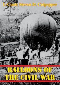 Balloons Of The Civil War by LCDR Steven D. Culpepper