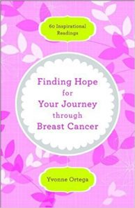 Finding Hope for Your Journey through Breast Cancer  by Yvonne Ortega