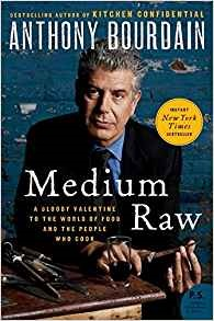 Medium Raw Marks The Return Of The Inimitable Anthony Bourdain, Author Of  The Blockbuster Bestseller Kitchen Confidential And Three Time Emmy ...