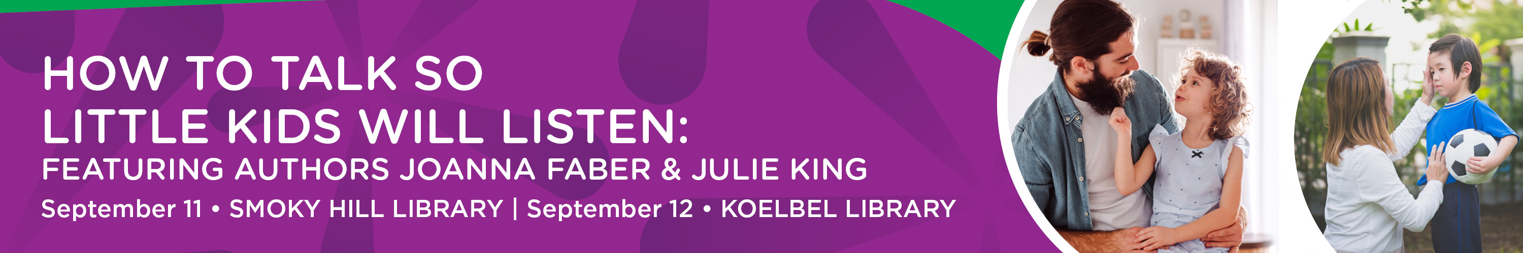 <p>How to talk so little kids will listen: featuring authors Joanna Faber and Julie King, September 11 and 12</p>
