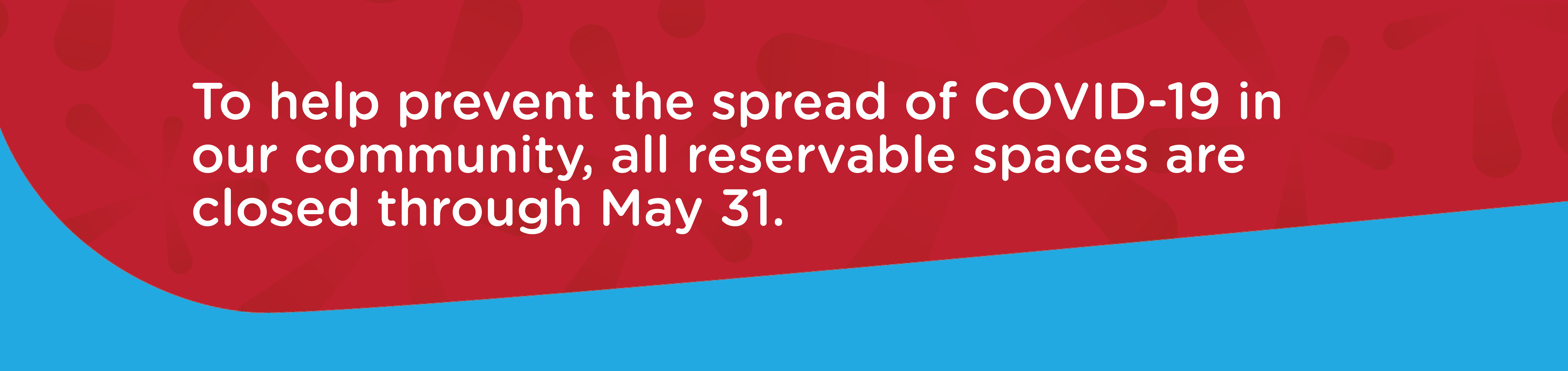 To help prevent the spread of COVID-19 in our community, all reservable spaces are closed through May 31.