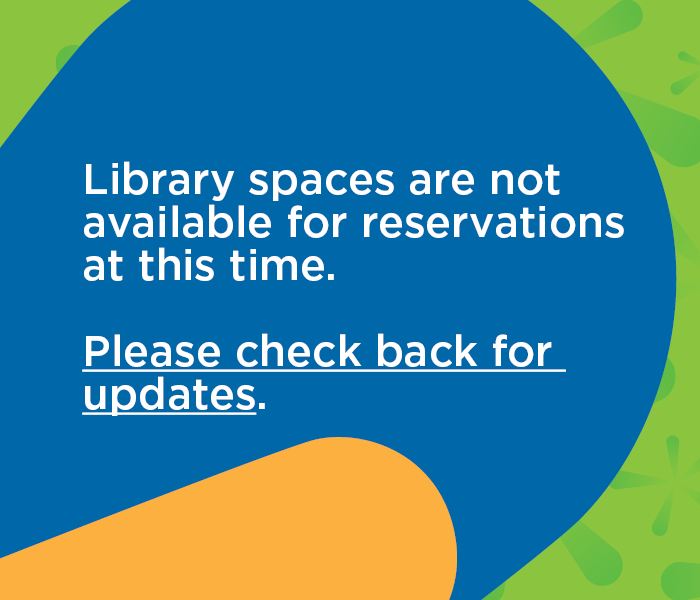Library spaces are not available for reservations at this time. Please check back for updates.