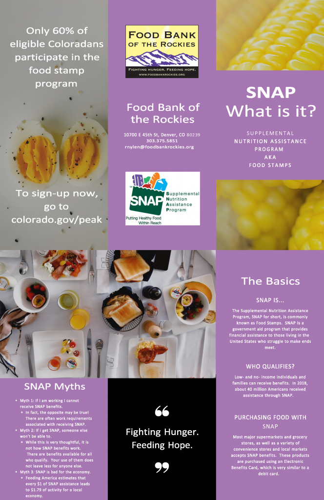 Food Bank of the Rockies SNAP:Supplemental Nutrition Assistance Program AKA Food Stamps.To sign up go to colorado.gov/peak. Address: 10700 E 45th St. Denver, CO 80239. Phone:303-375-5851. Email: rnylen@foodbankrockies.org