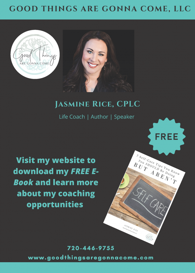 Jasmine Rice, CPLC Life Coach, Author, Speaker. Visit my website (www.goodthingsaregonnacome.com) to download my FREE EBook and learn more about my coaching opportunities