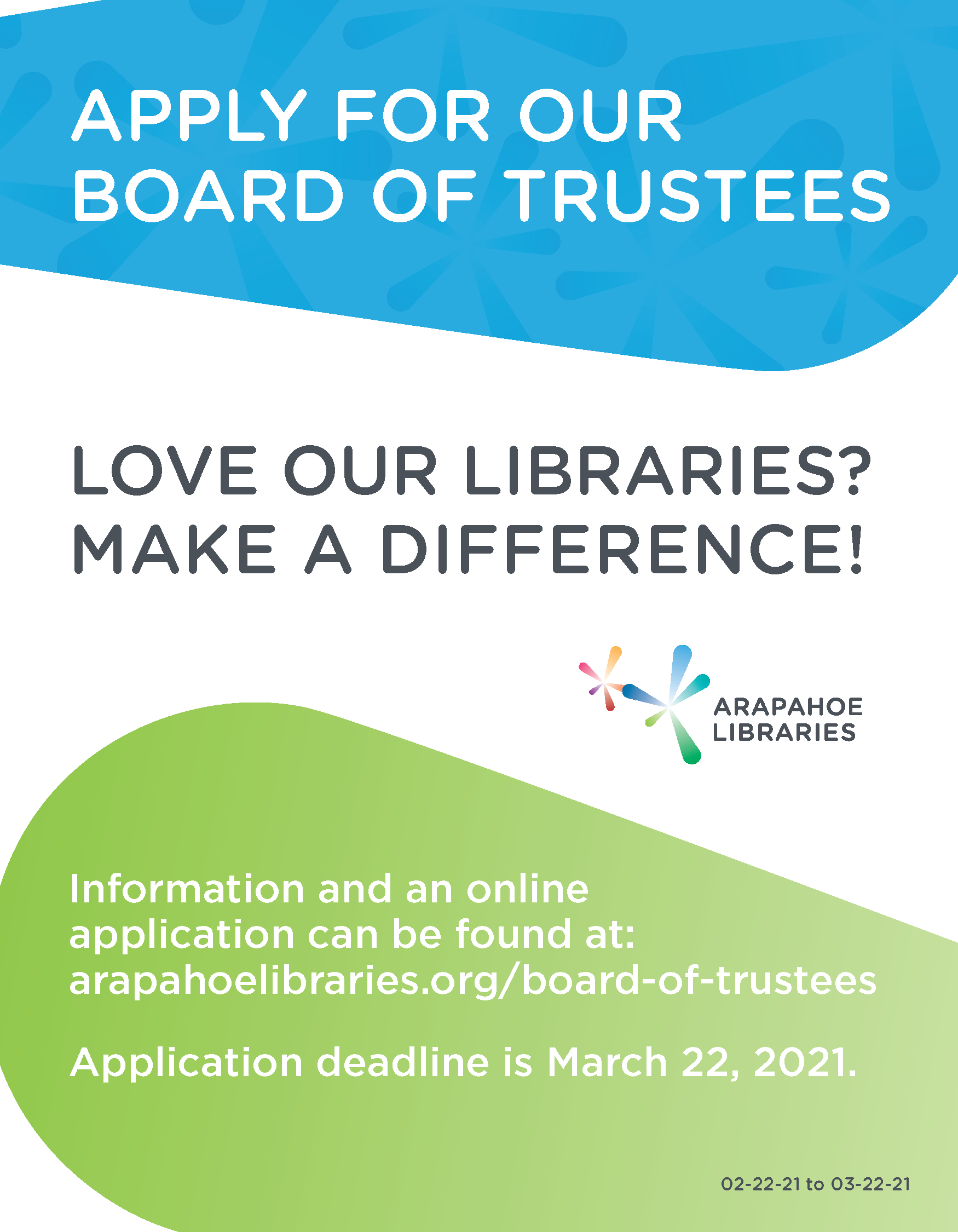 Apply for the Arapahoe Libraries Board of Trustees. Love our libraries? Make a difference! Information and an online application can be found with this link or at: arapahoelibaries.org/board-of-trustees. Application deadline is March 22, 2021.