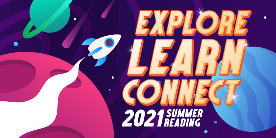 Summer Reading 2021. Explore, Learn, Connect!
