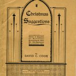 Christmas Suggestions: Letters of Suggestion for Decorations, Entertainments, Gifts, Etc. Also Appropriate Recitations, Etc. by David C. Cook Publishing Company, 1902. Source: Trade Catalog Collection, Special Collections