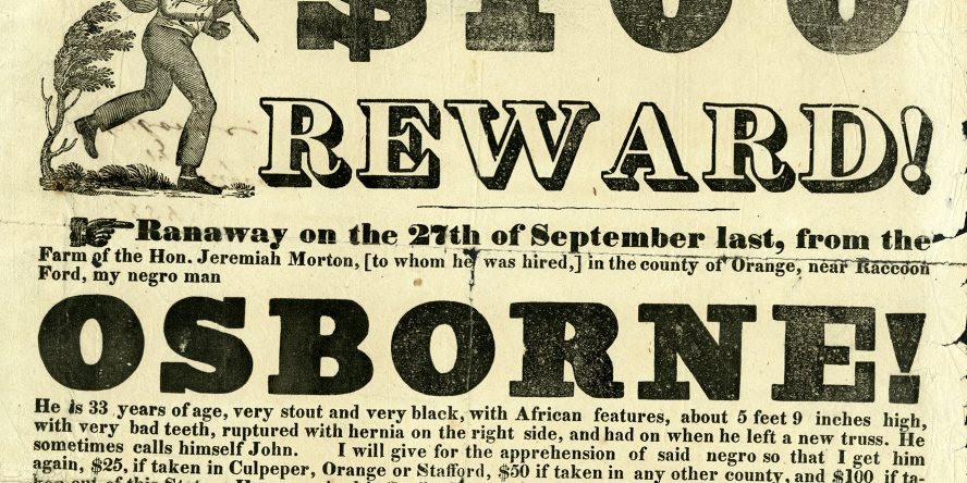 Fugitive slave advertisement: $100 reward! Ranaway on the 27th of September last, from the Farm of the Hon. Jeremiah Morton, [to whom he was hired] in the county of Orange, near Raccoon Ford, my negro man Osborne!