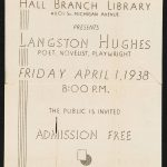Hall Branch Library, 4801 S. Michigan Avenue, presents Langston Hughes, poet, novelist, playwright, Friday, April 1, 1938, 8 p.m. The public is invited, admission: free