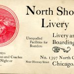 North Shore Livery. Unequalled facilities for boarders. Livery and boarding stables. Cabs, Surreys, Coupes, Landaus and Coaches furnished night or day. No. 1397 North Clark Street, near Diversey Street, Chicago.